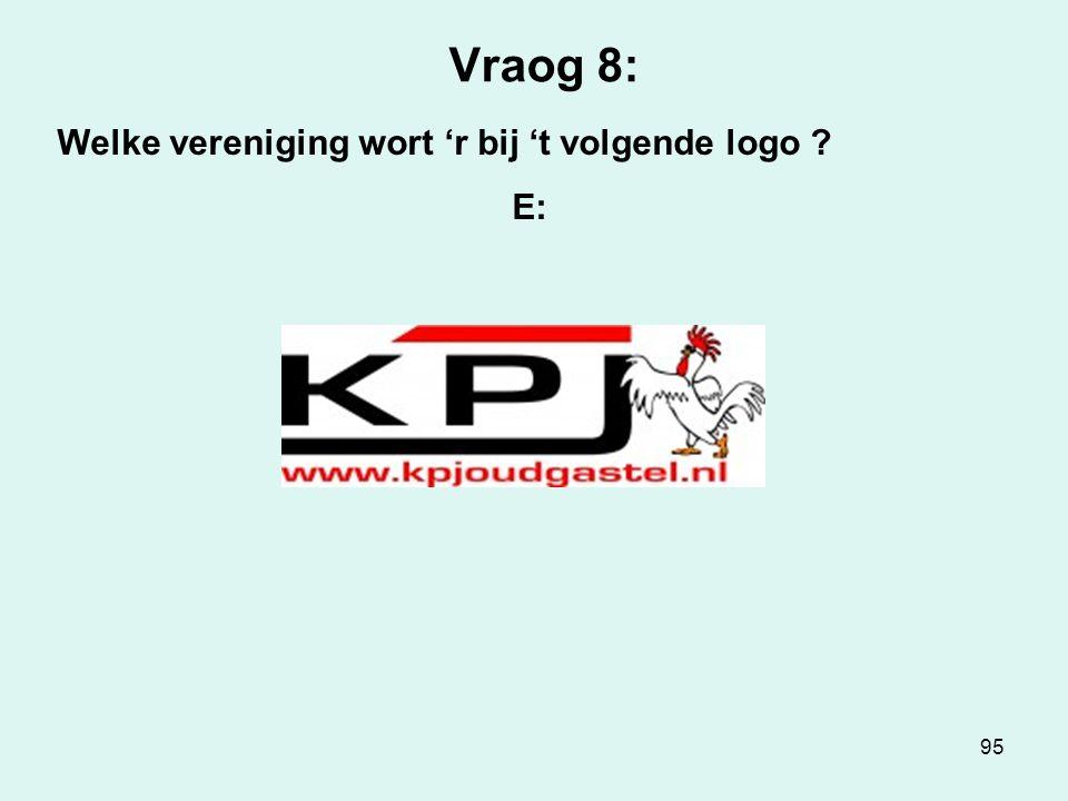 95 Vraog 8: Welke vereniging wort 'r bij 't volgende logo ? E: