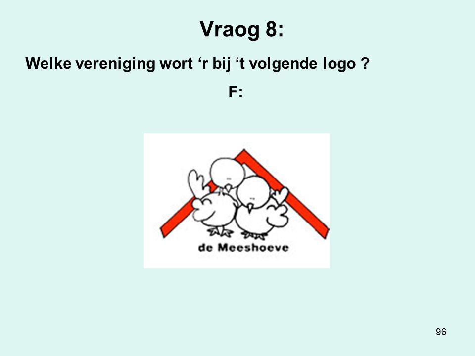 96 Vraog 8: Welke vereniging wort 'r bij 't volgende logo ? F: