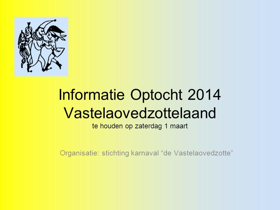 Informatie Optocht 2014 Vastelaovedzottelaand te houden op zaterdag 1 maart Organisatie: stichting karnaval de Vastelaovedzotte