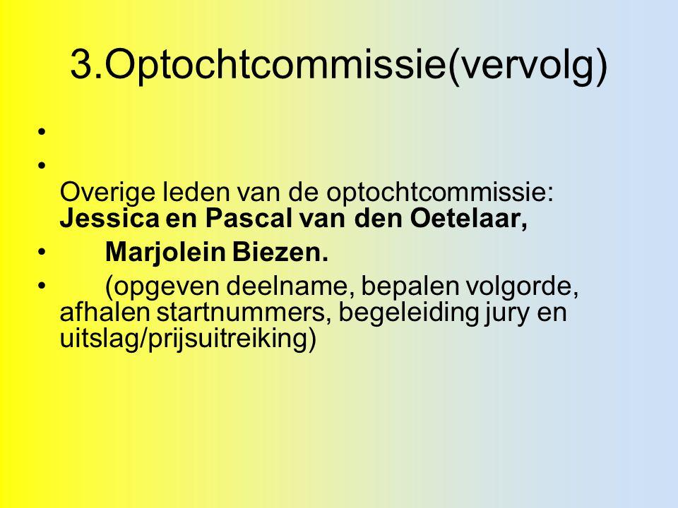 3.Optochtcommissie(vervolg) Overige leden van de optochtcommissie: Jessica en Pascal van den Oetelaar, Marjolein Biezen.