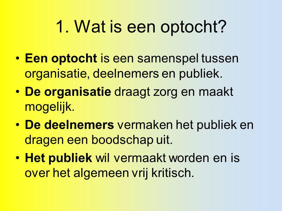 1. Wat is een optocht. Een optocht is een samenspel tussen organisatie, deelnemers en publiek.