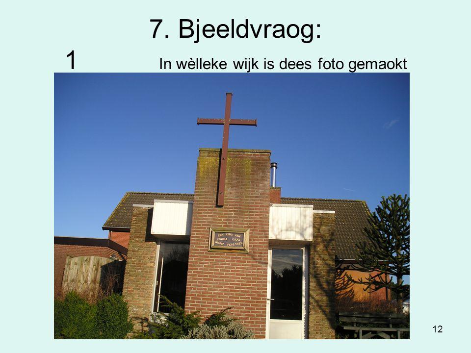 12 7. Bjeeldvraog: 1 In wèlleke wijk is dees foto gemaokt
