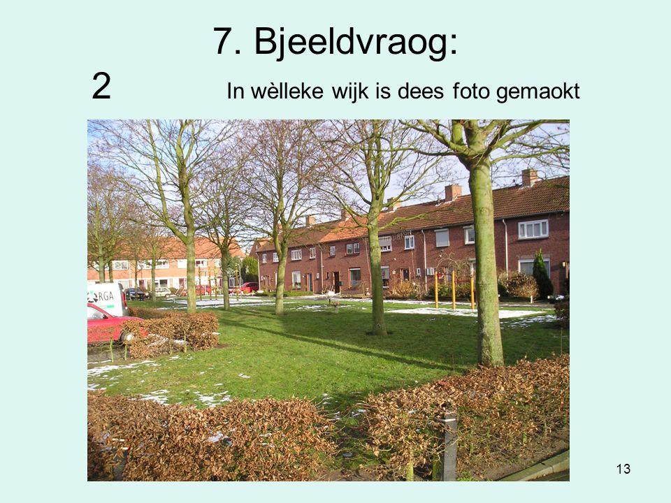 13 7. Bjeeldvraog: 2 In wèlleke wijk is dees foto gemaokt