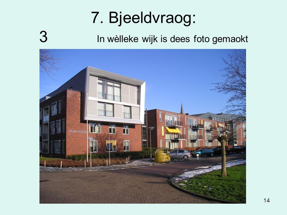 14 7. Bjeeldvraog: 3 In wèlleke wijk is dees foto gemaokt