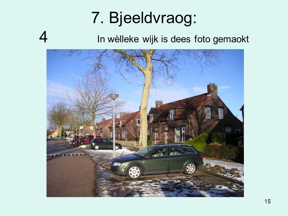 15 7. Bjeeldvraog: 4 In wèlleke wijk is dees foto gemaokt
