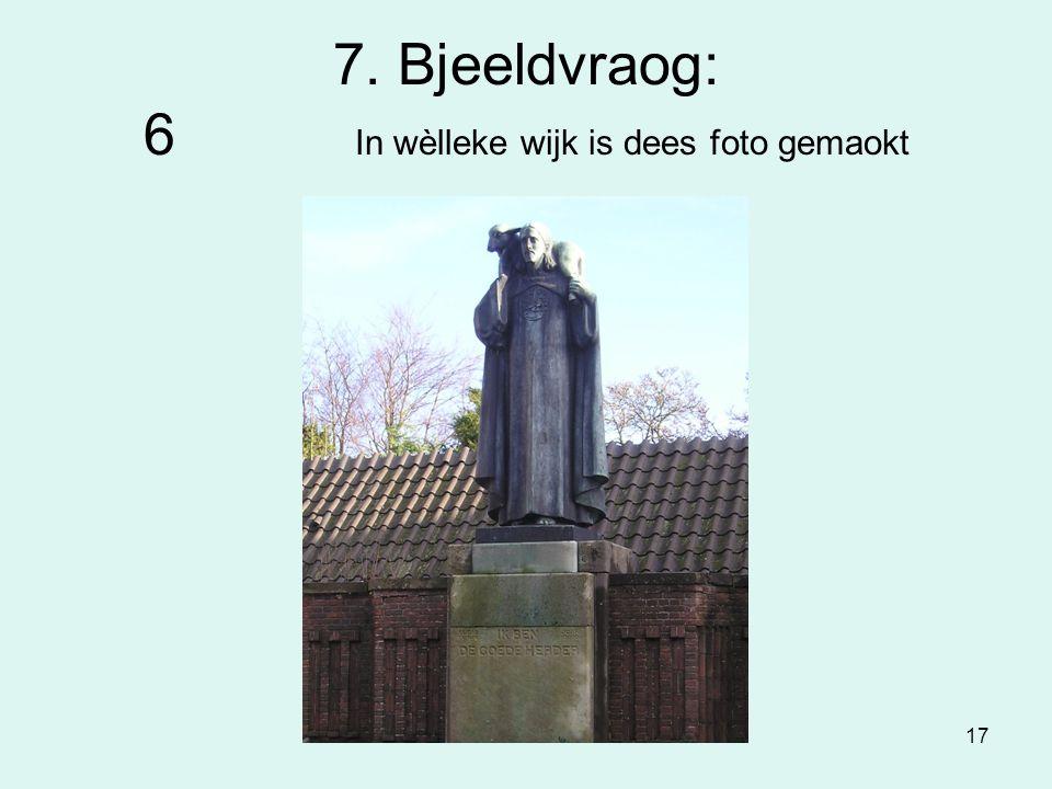 17 7. Bjeeldvraog: 6 In wèlleke wijk is dees foto gemaokt