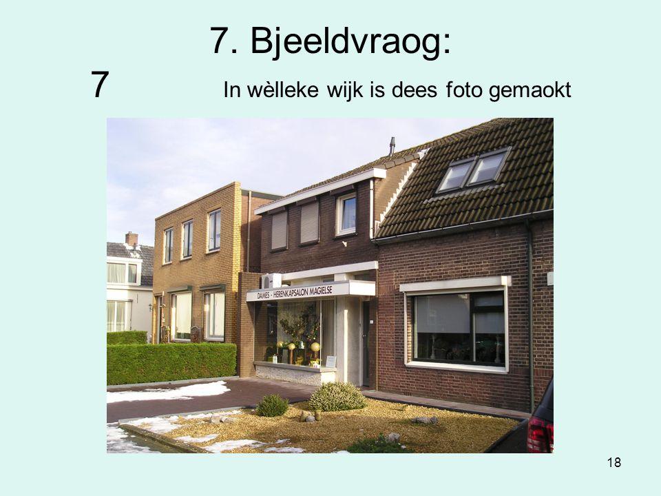 18 7. Bjeeldvraog: 7 In wèlleke wijk is dees foto gemaokt