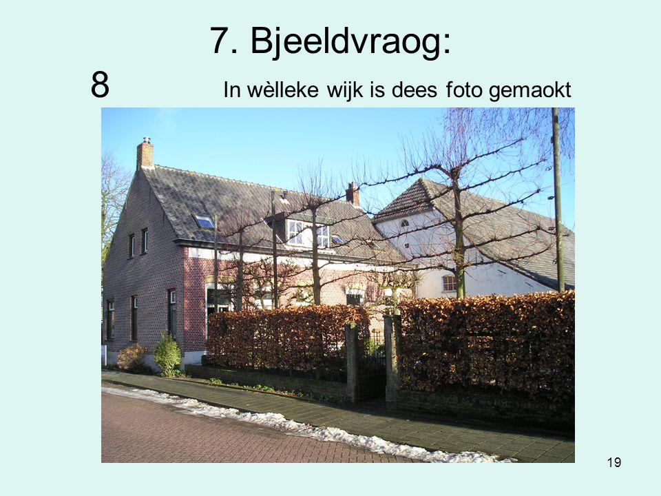 19 7. Bjeeldvraog: 8 In wèlleke wijk is dees foto gemaokt