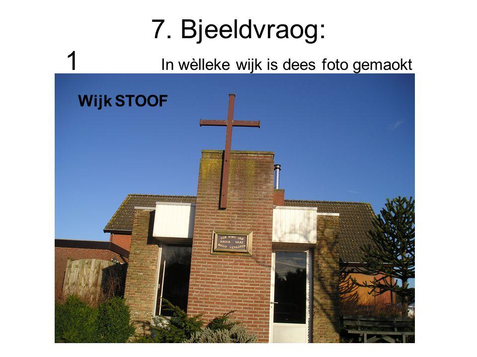 7. Bjeeldvraog: 1 In wèlleke wijk is dees foto gemaokt Wijk STOOF