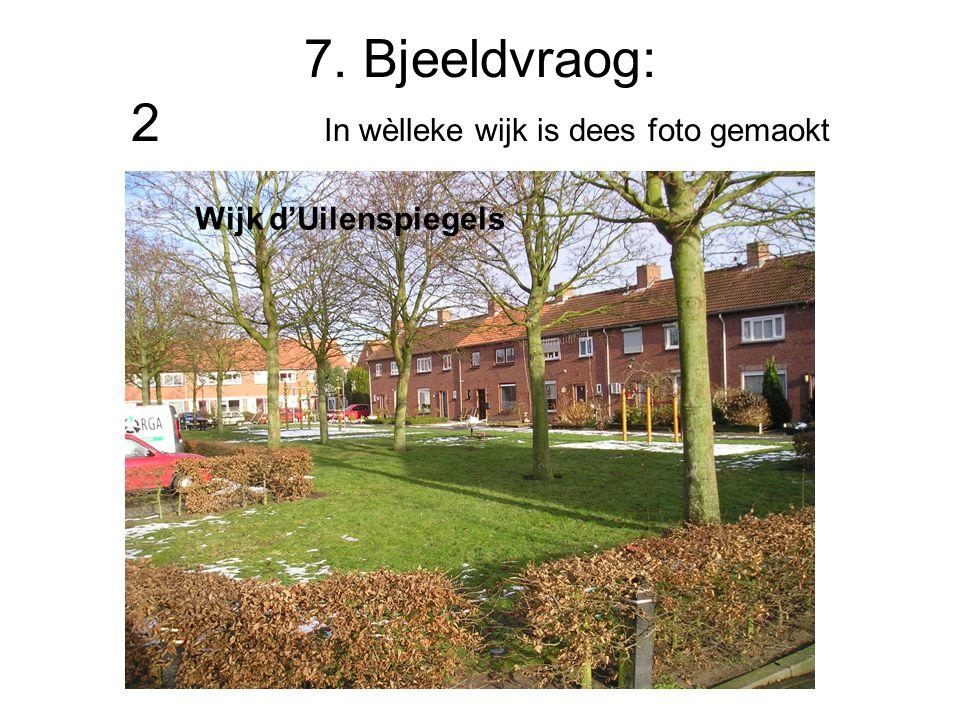 7. Bjeeldvraog: 2 In wèlleke wijk is dees foto gemaokt Wijk d'Uilenspiegels