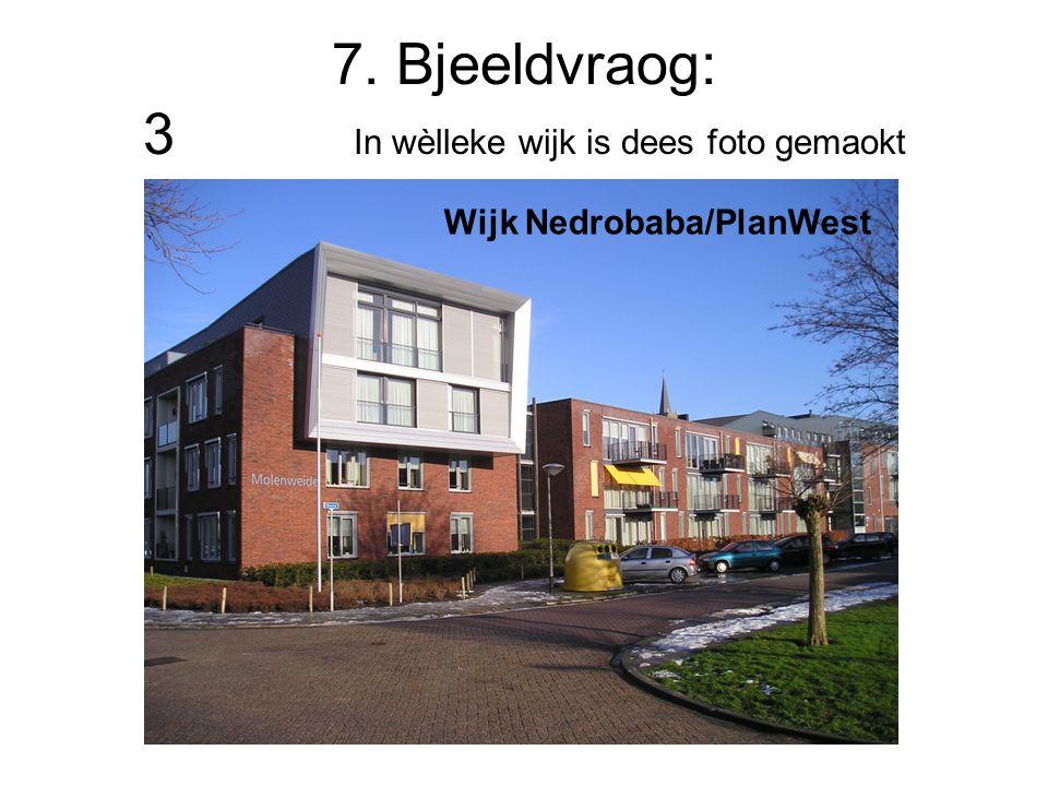 7. Bjeeldvraog: 3 In wèlleke wijk is dees foto gemaokt Wijk Nedrobaba/PlanWest
