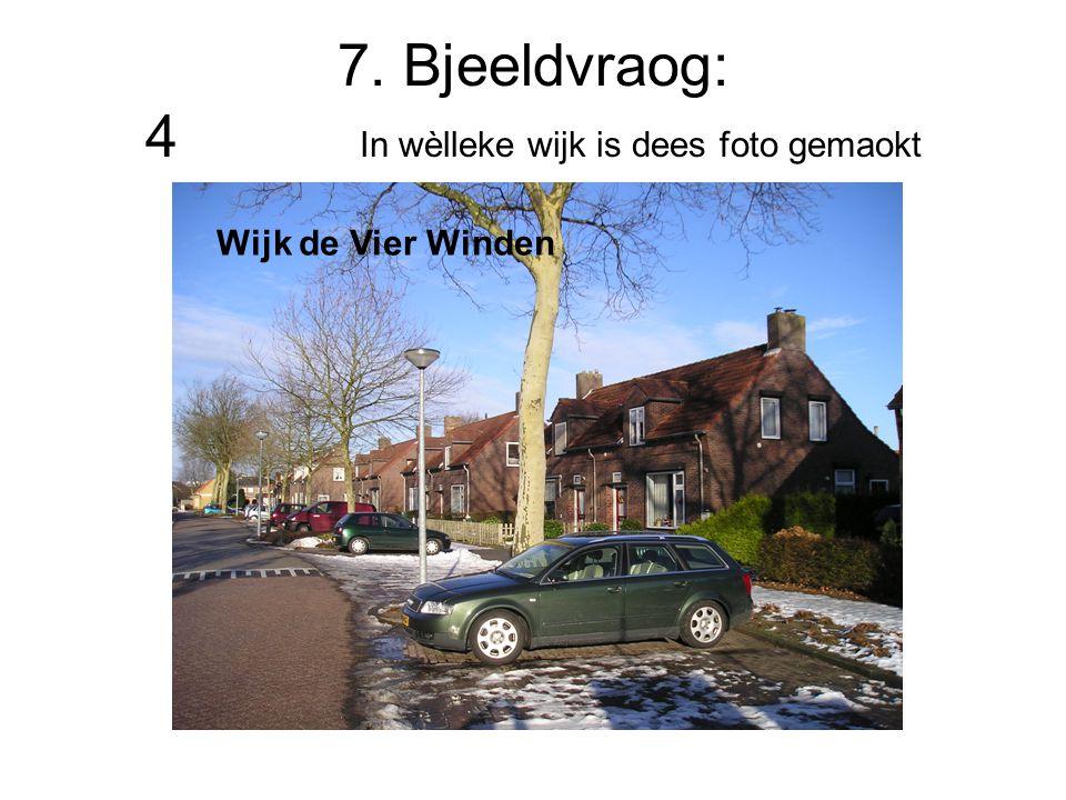 7. Bjeeldvraog: 4 In wèlleke wijk is dees foto gemaokt Wijk de Vier Winden