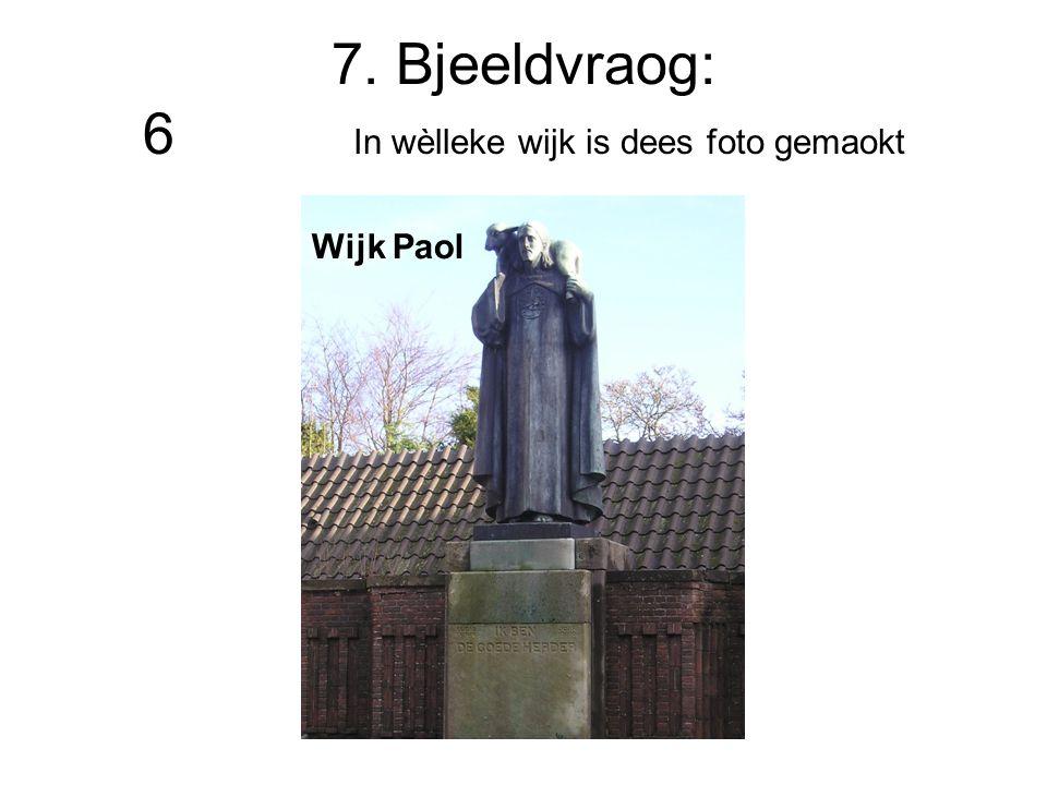 7. Bjeeldvraog: 6 In wèlleke wijk is dees foto gemaokt Wijk Paol