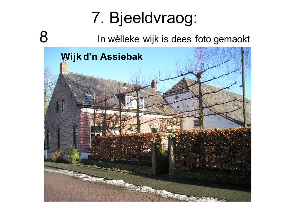 7. Bjeeldvraog: 8 In wèlleke wijk is dees foto gemaokt Wijk d'n Assiebak