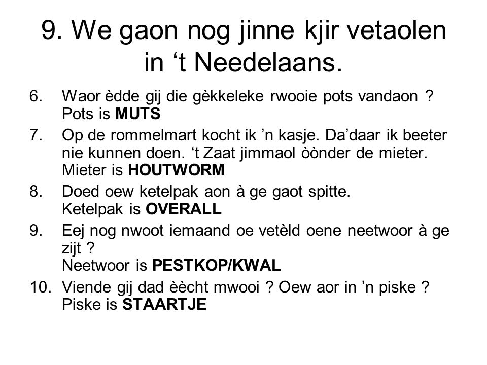 9. We gaon nog jinne kjir vetaolen in 't Needelaans.