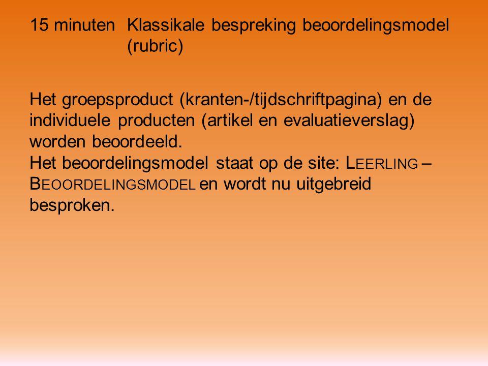 15 minutenKlassikale bespreking beoordelingsmodel (rubric) Het groepsproduct (kranten-/tijdschriftpagina) en de individuele producten (artikel en evaluatieverslag) worden beoordeeld.