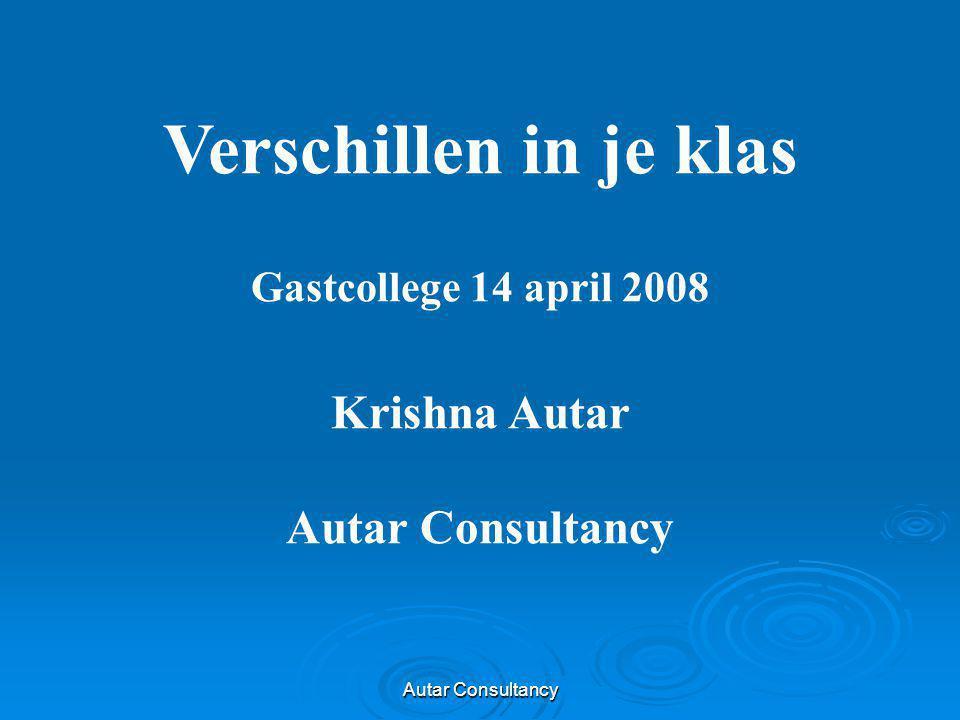Autar Consultancy Verschillen in je klas Gastcollege 14 april 2008 Krishna Autar Autar Consultancy