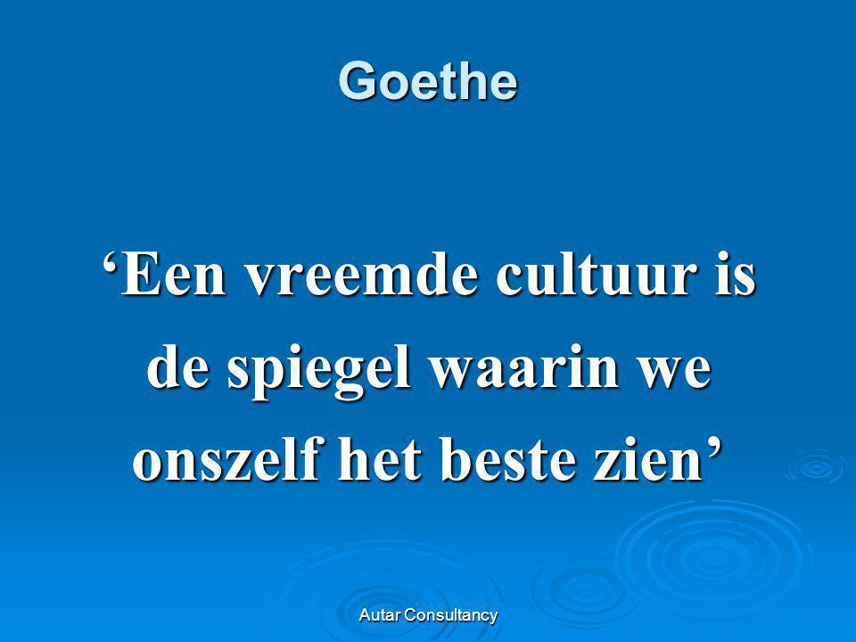 Autar Consultancy Goethe 'Een vreemde cultuur is de spiegel waarin we onszelf het beste zien'