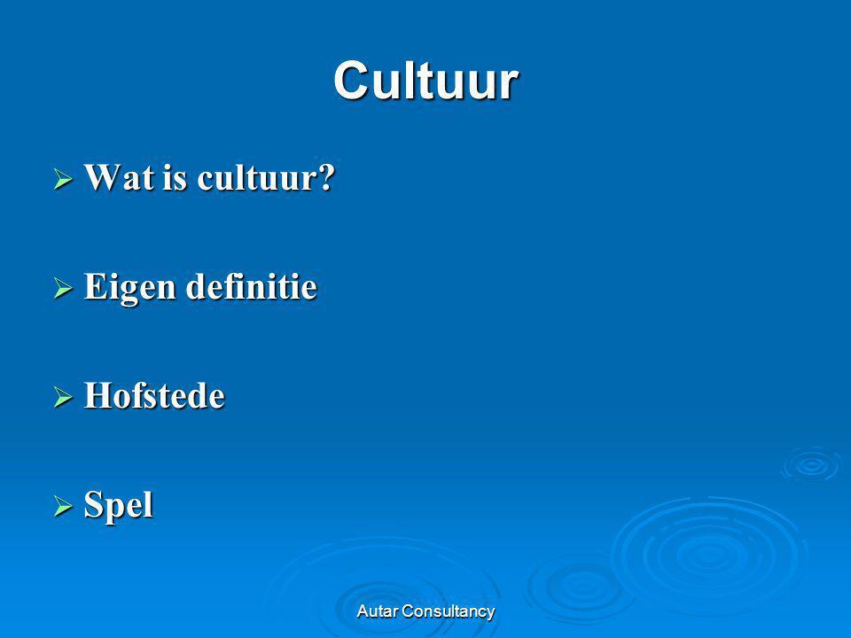 Autar Consultancy Cultuur  Wat is cultuur?  Eigen definitie  Hofstede  Spel