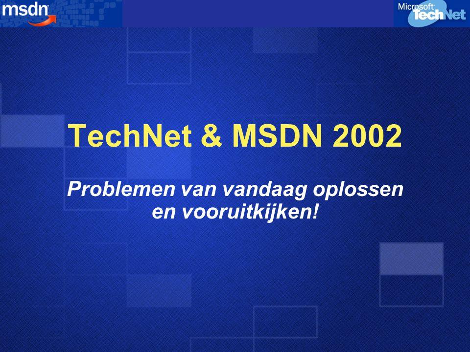 TechNet & MSDN 2002 Problemen van vandaag oplossen en vooruitkijken!