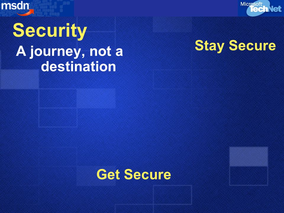 Security A journey, not a destination Get Secure Stay Secure