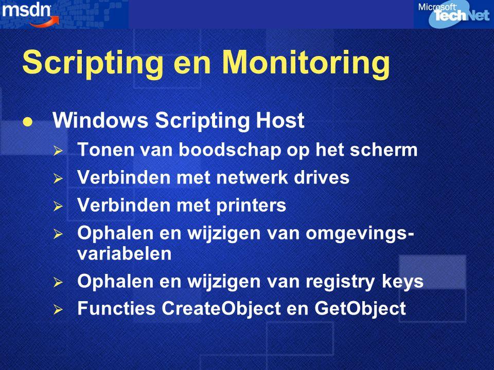 Scripting en Monitoring Windows Scripting Host  Tonen van boodschap op het scherm  Verbinden met netwerk drives  Verbinden met printers  Ophalen e