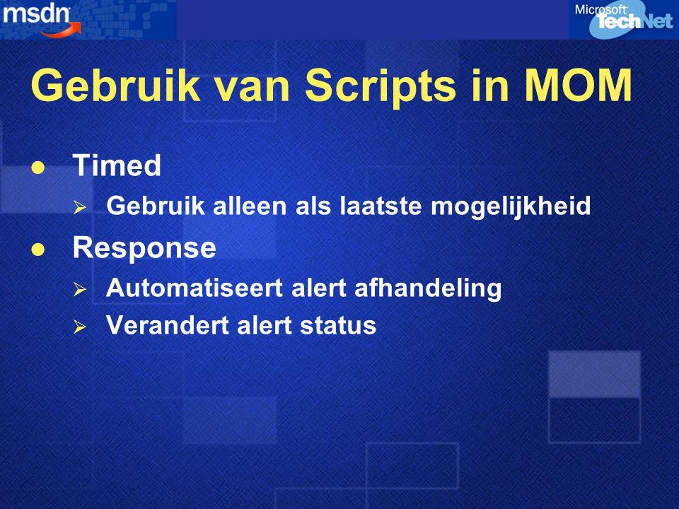 Gebruik van Scripts in MOM Timed  Gebruik alleen als laatste mogelijkheid Response  Automatiseert alert afhandeling  Verandert alert status