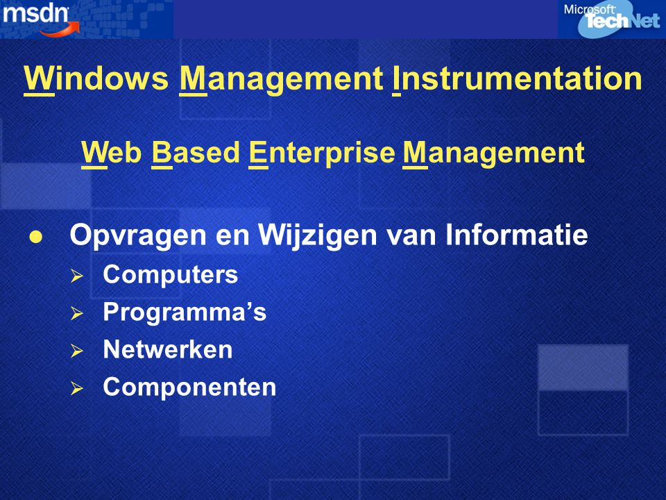 Windows Management Instrumentation Opvragen en Wijzigen van Informatie  Computers  Programma's  Netwerken  Componenten Web Based Enterprise Manage