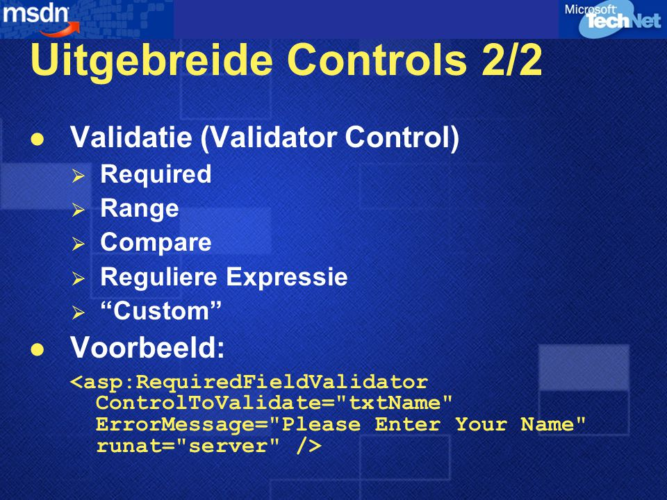 Uitgebreide Controls 2/2 Validatie (Validator Control)  Required  Range  Compare  Reguliere Expressie  Custom Voorbeeld: