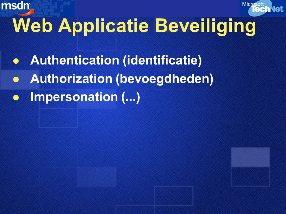 Web Applicatie Beveiliging Authentication (identificatie) Authorization (bevoegdheden) Impersonation (...)