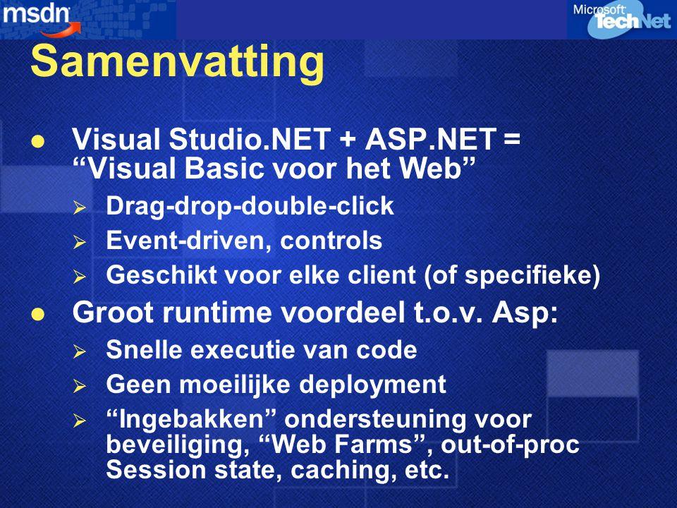 """Samenvatting Visual Studio.NET + ASP.NET = """"Visual Basic voor het Web""""  Drag-drop-double-click  Event-driven, controls  Geschikt voor elke client ("""