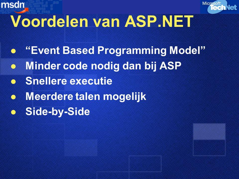 """Voordelen van ASP.NET """"Event Based Programming Model"""" Minder code nodig dan bij ASP Snellere executie Meerdere talen mogelijk Side-by-Side"""