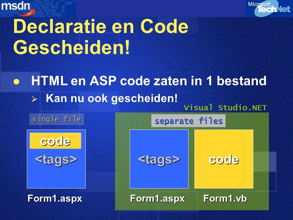 Declaratie en Code Gescheiden! HTML en ASP code zaten in 1 bestand  Kan nu ook gescheiden! <tags> Form1.aspx code <tags> Form1.aspx code Form1.vb sin