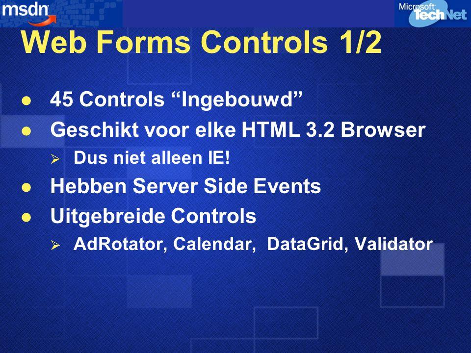 """Web Forms Controls 1/2 45 Controls """"Ingebouwd"""" Geschikt voor elke HTML 3.2 Browser  Dus niet alleen IE! Hebben Server Side Events Uitgebreide Control"""