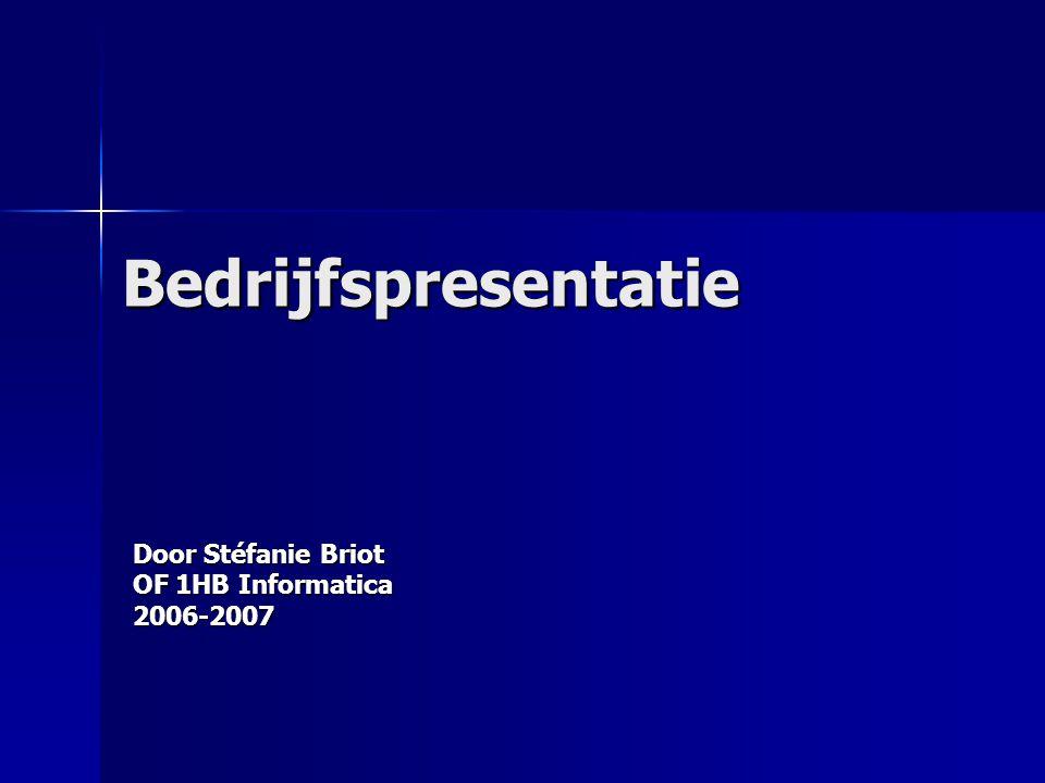Door Stéfanie Briot OF 1HB Informatica 2006-2007 Bedrijfspresentatie