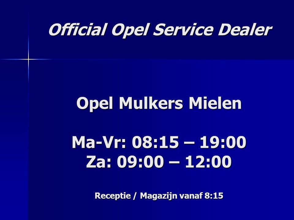 Opel Mulkers Mielen Ma-Vr: 08:15 – 19:00 Za: 09:00 – 12:00 Receptie / Magazijn vanaf 8:15 Official Opel Service Dealer