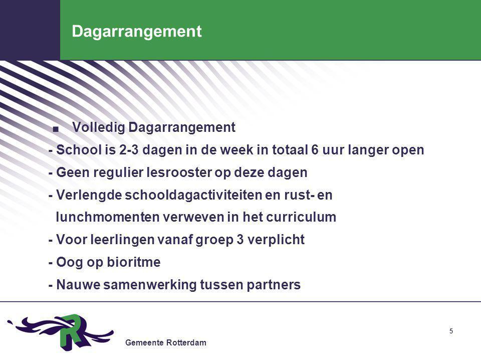 Gemeente Rotterdam 6 Subsidiekader Het Wijkarrangement Brede School 6 uur of meer activiteitenaanbod + brede schoolmedewerker + buurtmakelaar Subsidiehoogte: 5000,- en 60,- per leerling.