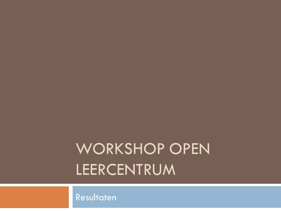 WORKSHOP OPEN LEERCENTRUM Resultaten