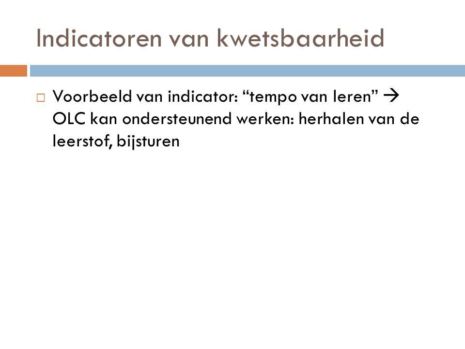 """Indicatoren van kwetsbaarheid  Voorbeeld van indicator: """"tempo van leren""""  OLC kan ondersteunend werken: herhalen van de leerstof, bijsturen"""