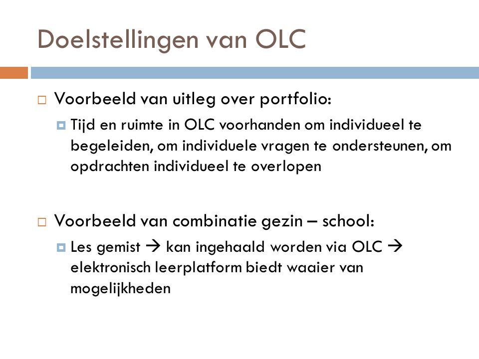 Doelstellingen van OLC  Voorbeeld van uitleg over portfolio:  Tijd en ruimte in OLC voorhanden om individueel te begeleiden, om individuele vragen t