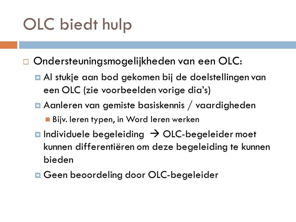 OLC biedt hulp  Ondersteuningsmogelijkheden van een OLC:  Al stukje aan bod gekomen bij de doelstellingen van een OLC (zie voorbeelden vorige dia's)