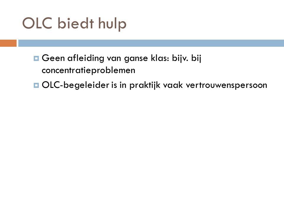 OLC biedt hulp  Geen afleiding van ganse klas: bijv. bij concentratieproblemen  OLC-begeleider is in praktijk vaak vertrouwenspersoon