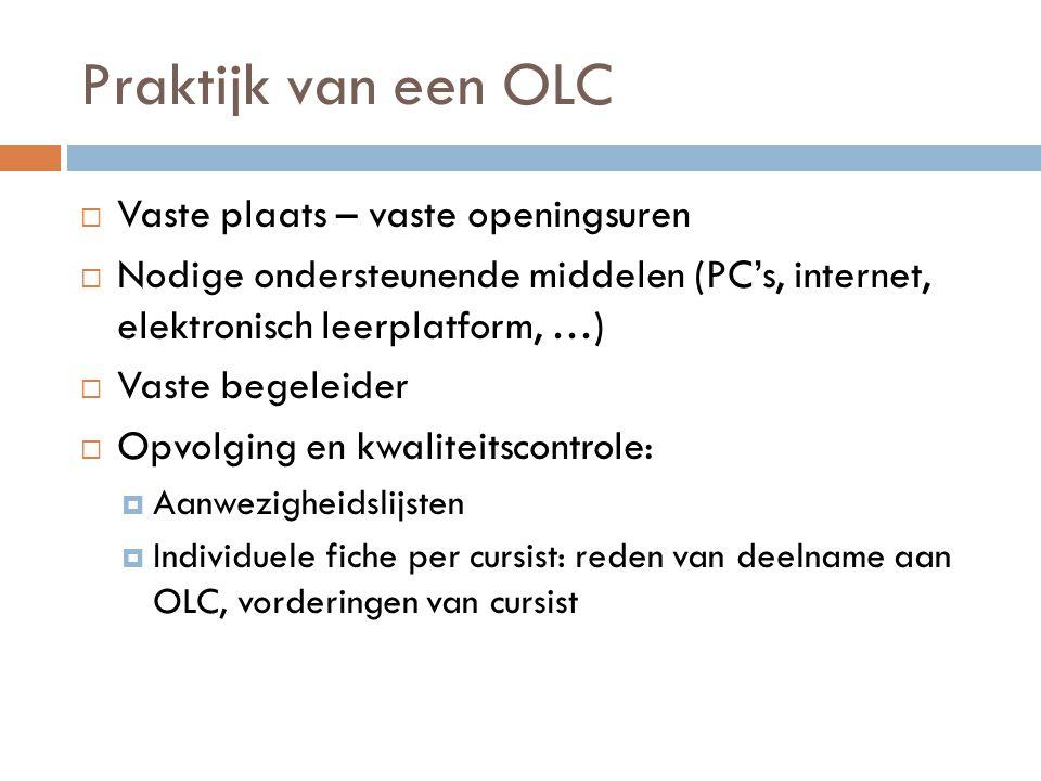 Praktijk van een OLC  Vaste plaats – vaste openingsuren  Nodige ondersteunende middelen (PC's, internet, elektronisch leerplatform, …)  Vaste begel