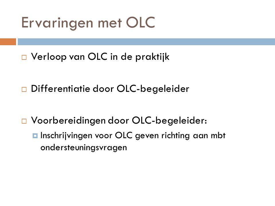 Ervaringen met OLC  Verloop van OLC in de praktijk  Differentiatie door OLC-begeleider  Voorbereidingen door OLC-begeleider:  Inschrijvingen voor
