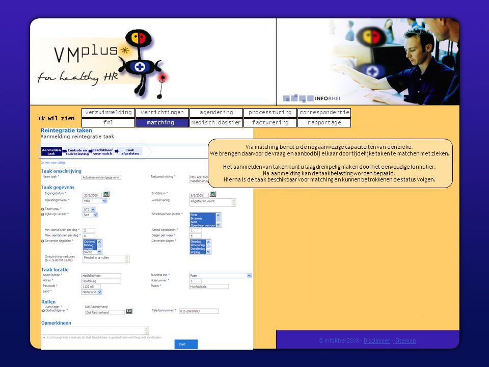 verzuimmeldingcorrespondentie matchingrapportage verrichtingenagendering fmlmedisch dossier Ik wil zien processturing facturering © InfoRhei 2008 -Disclaimer -Sitemap Via matching benut u de nog aanwezige capaciteiten van een zieke.
