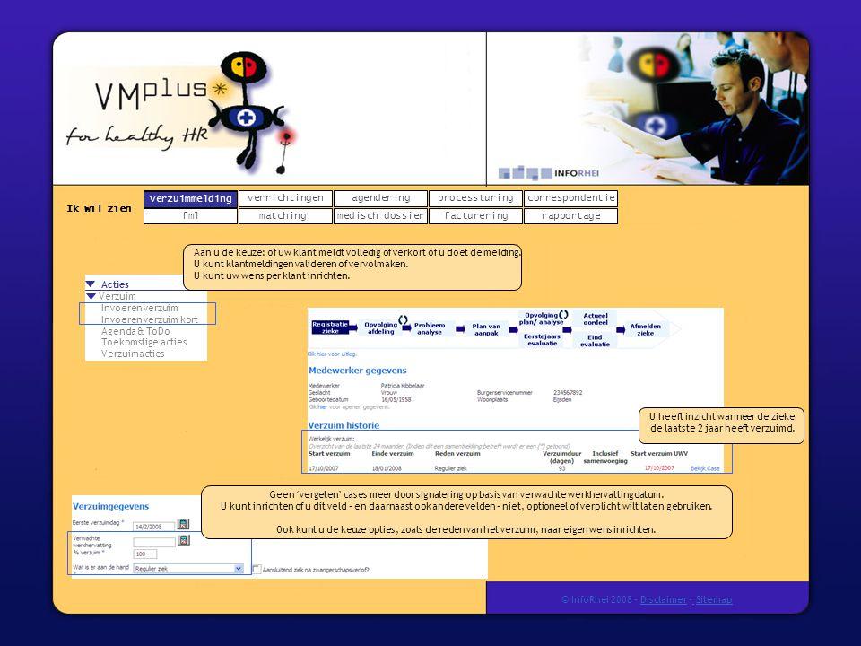 verzuimmeldingcorrespondentie matchingrapportage verrichtingenagendering fmlmedisch dossier Ik wil zien processturing facturering © InfoRhei 2008 -Disclaimer -Sitemap Geen 'vergeten' cases meer door signalering op basis van verwachte werkhervattingdatum.