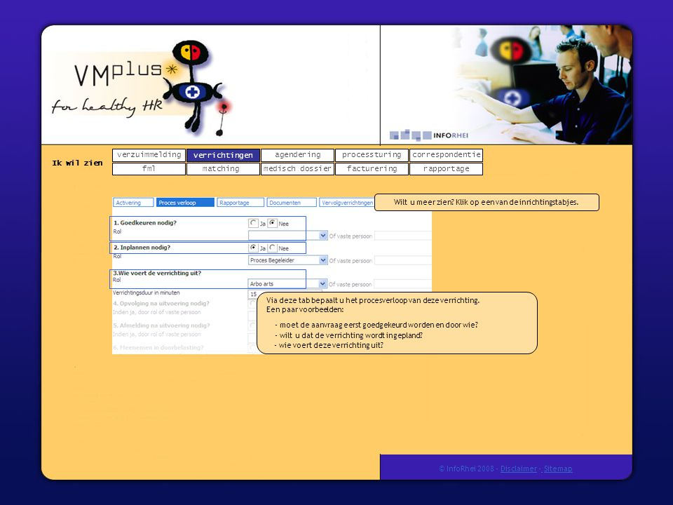 verzuimmeldingcorrespondentie matchingrapportage verrichtingenagendering fmlmedisch dossier Ik wil zien processturing facturering © InfoRhei 2008 -Disclaimer -Sitemap verrichtingen Via deze tab bepaalt u het procesverloop van deze verrichting.