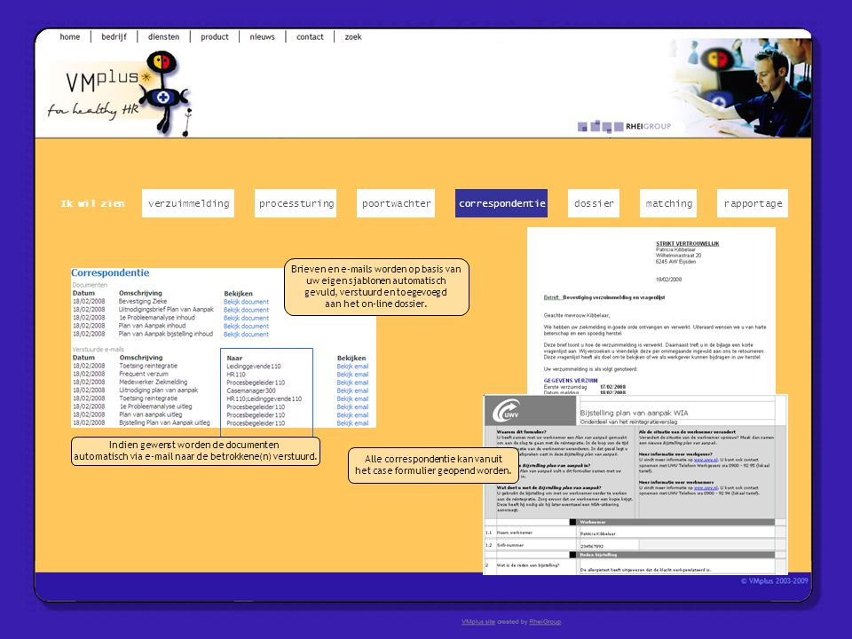 Brieven en e-mails worden op basis van uw eigen sjablonen automatisch gevuld, verstuurd en toegevoegd aan het on-line dossier. Indien gewenst worden d