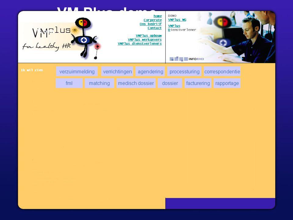 x processturing VM Plus demo Ik ben verrichtingencorrespondentieagendering dossiermatchingrapportagemedisch dossierfmlfacturering verzuimmelding Ik wil zien DEMO VMPlus WG VMPlus Dienstverlener home Corperate Ons bedrijf Contact VMPlus opbouw VMPlus werkgevers VMPlus dienstverleners