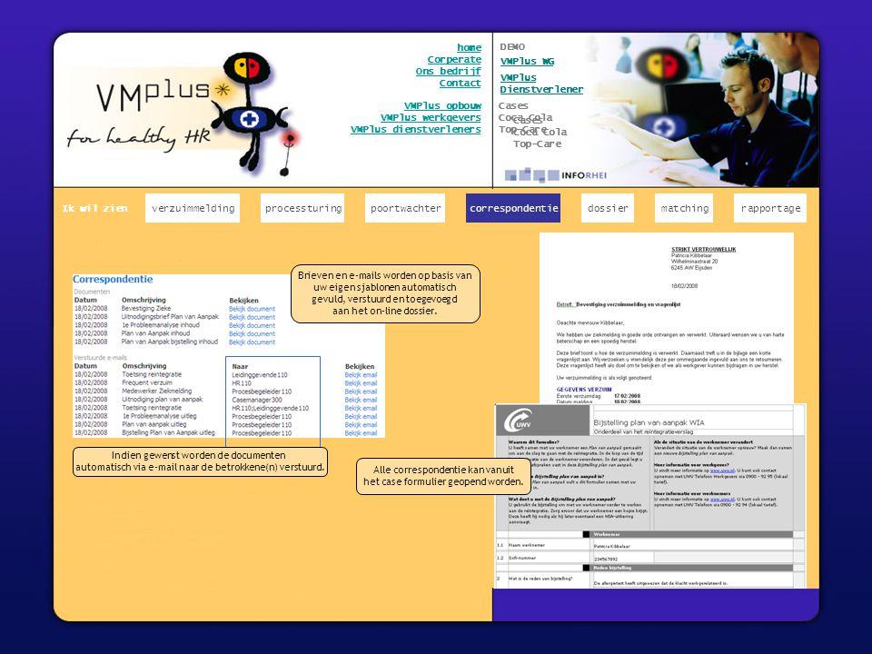 x home Corperate Ons bedrijf Contact VMPlus opbouw VMPlus werkgevers VMPlus dienstverleners Brieven en e-mails worden op basis van uw eigen sjablonen automatisch gevuld, verstuurd en toegevoegd aan het on-line dossier.